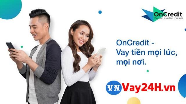Đơn vị Oncredit hỗ trợ vay tiền online không thẩm định người thân