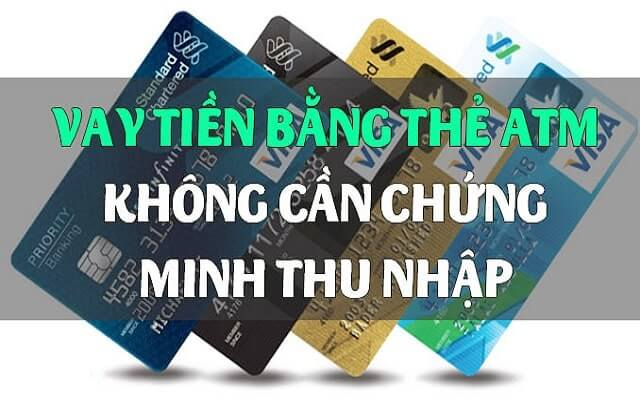 Vay tiền qua thẻ ATM không cần chứng minh thu nhập