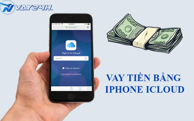 Vay tiền bằng Iphone Cloud là gì