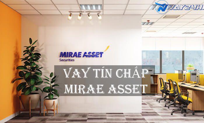 Vay tín chấp Mirae Asset là gì