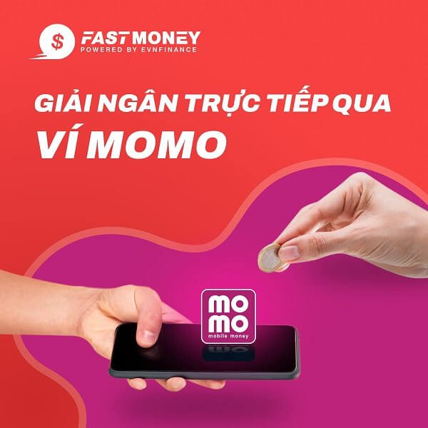 Fast Money giải ngân qua ví điện tử Momo