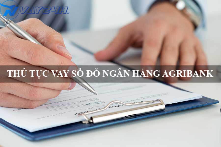 Thủ tục vay sổ đỏ ngân hàng Agribank